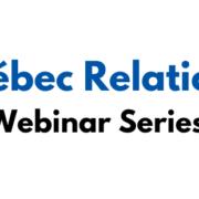 Québec Relations: Webinar Series