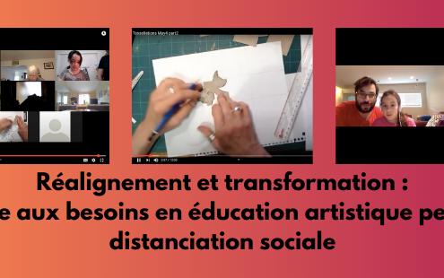 Réalignement et transformation : répondre aux besoins en éducation artistique pendant la distanciation sociale